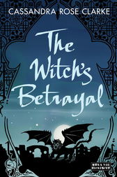 The Witch's Betrayal by Cassandra Rose Clarke