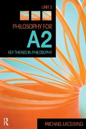 Philosophy for A2: Unit 3 by Michael Lacewing