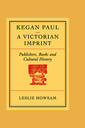 Kegan Paul: A Victorian Imprint by Howsam