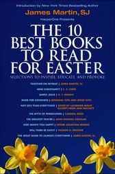 The 10 Best Books to Read for Easter: Selections to Inspire, Educate, & Provoke by James Martin