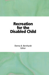 Recreation for the Disabled Child by Donna Bernhardt Bainbridge