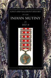 The History of the Indian Mutiny of 1857-58: Vol 4 by John Kaye