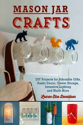 Mason Jar Crafts by Lauren Elise Donaldson
