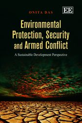 Environmental Protection, Security and Armed Conflict by Onita Das