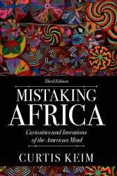 curtis keim mistaking africa Mistaking africa: curiosities and inventions of the american mind author: curtis keim westview press, 2014 price: $3315 isbn: 978-0-8133-4894-0.