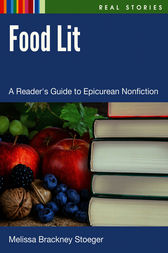 Food Lit: A Reader's Guide to Epicurean Nonfiction by Melissa Stoeger