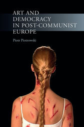 Art and Democracy in Post-Communist Europe by Piotr Piotrowski