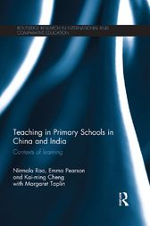 Teaching in Primary Schools in China and India: Contexts of Learning by Nirmala Rao