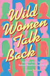 Wild Women Talk Back