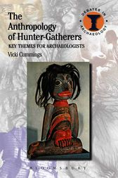 The Anthropology of Hunter-Gatherers by Vicki Cummings