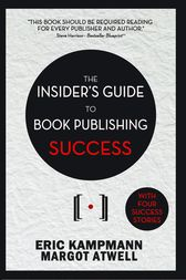 The Insider's Guide to Book Publishing Success by Eric Kampmann