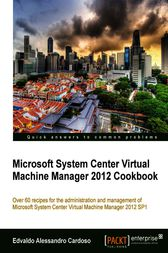 Microsoft System Center Virtual Machine Manager 2012 Cookbook by Edvaldo Alessandro Cardoso