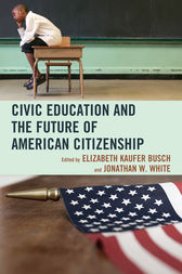 Civic Education and the Future of American Citizenship by Elizabeth Kaufer Busch