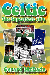 Celtic the Supersonic 70s by Gerard McDade