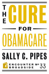 The Cure for Obamacare by Sally C. Pipes