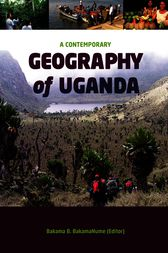 A Contemporary Geography of Uganda by B. BakamaNume