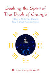 Seeking the Spirit of The Book of Change by Zhongxian Wu
