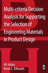 Multi-criteria Decision Analysis for Supporting the Selection of Engineering Materials in Product Design by Ali Jahan
