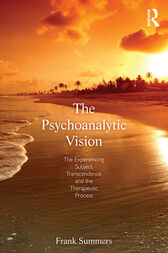 The Psychoanalytic Vision: The Experiencing Subject, Transcendence, and the Therapeutic Process
