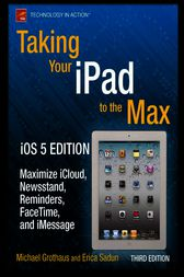 Taking Your iPad to the Max, iOS 5 Edition by Erica Sadun