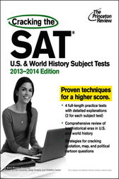 Cracking the SAT U.S. & World History Subject Tests, 2013-2014 Edition by Princeton Review