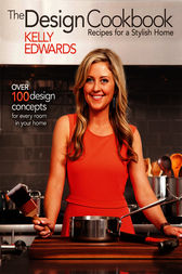The Design Cookbook: Recipes for a Stylish Home by Kelly Edwards