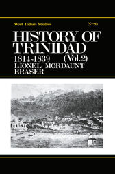 History of Trinidad from 1781-1839 and 1891-1896 by Lionel Mordant Fraser