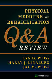 Physical Medicine and Rehabilitation Q&A Review by Lyn D. Weiss