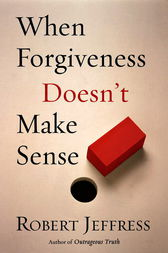 When Forgiveness Doesn't Make Sense by Robert Jeffress