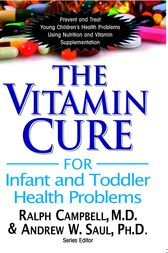 The Vitamin Cure for Infant & Toddler Health Problems by Ralph Campbell MD