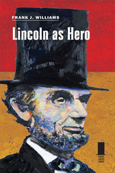 Lincoln as Hero by Frank J. Williams