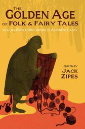 The Golden Age of Folk and Fairy Tales by Jack Zipes