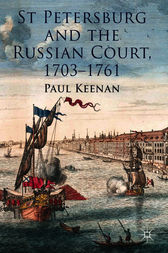St Petersburg and the Russian Court, 1703-1761 by Paul Keenan