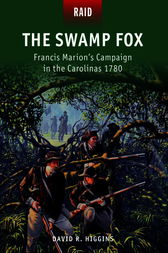 The Swamp Fox - Francis Marion#s Campaign in the Carolinas 1780