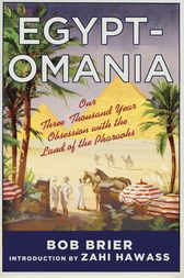 Egyptomania: Our Three Thousand Year Obsession with the Land of the Pharaohs by Bob Brier