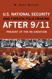 U.S. National Security and Foreign Policymaking After 9/11 by Kent M. Bolton