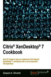 Citrix XenDesktop 7 Cookbook by Gaspare A. Silvestri