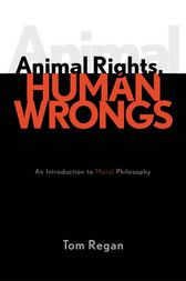 tom regan animal rights human wrongs By tom regan in peter singer is not the sort an advocate of animal or human rights should have in mind when it comes to the case for animal rights.