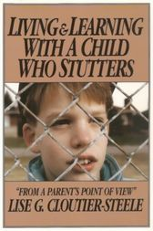 Living & Learning with a Child Who Stutters by Lise G. Cloutier-Steele