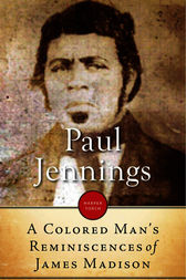 A Colored Man 39 S Reminiscences Of James Madison Ebook By