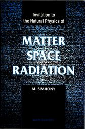 Matter, Space and Radiation, Invitation to the Natural Physics Of by M. Simhony