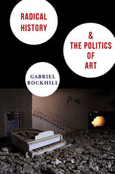 Radical History and the Politics of Art by Gabriel Rockhill