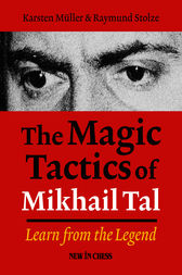 The Magic Tactics of Mikhail Tal by Karsten Muller