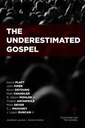 The Underestimated Gospel by David Platt