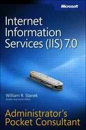 Internet Information Services (IIS) 7.0 Administrator's Pocket Consultant by William Stanek