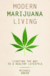 Modern Marijuana Living by Michael Green