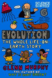 Evolution: The Whole Life on Earth Story by Glenn Murphy