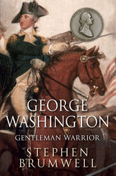 George Washington: Gentleman Warrior by Stephen Brumwell