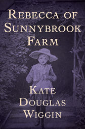 an analysis of rebecca of sunnybrook farm by kate douglas wiggin Librivox recording of rebecca of sunnybrook farm, by kate douglas wiggin rebecca goes to live with her two stern aunts in a village in maine her joy for.