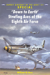 Down to Earth' Strafing Aces of the Eighth Air Force by William N Hess